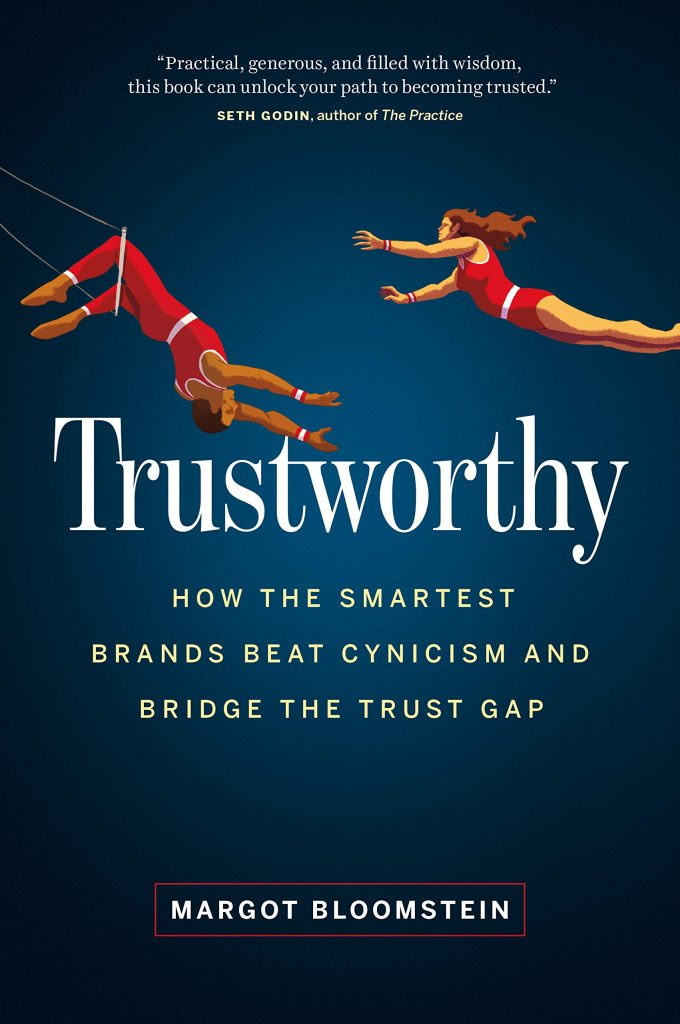 margot bloomstein, Trustworthy: How the Smartest Brands Beat Cynicism and Bridge the Trust Gap
